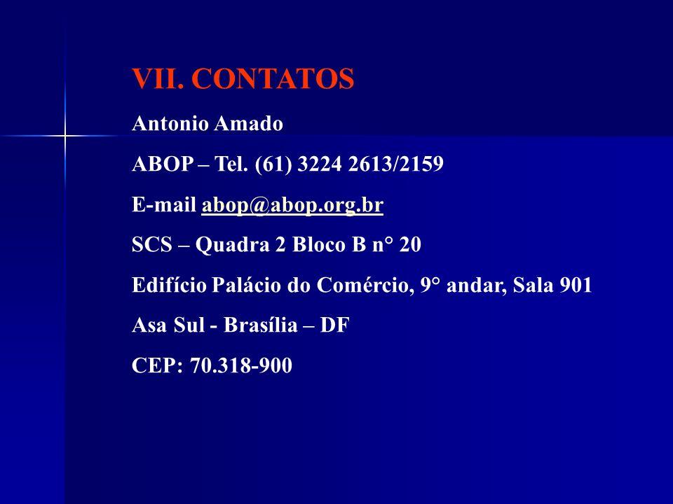 VII. CONTATOS Antonio Amado ABOP – Tel. (61) 3224 2613/2159 E-mail abop@abop.org.brabop@abop.org.br SCS – Quadra 2 Bloco B n° 20 Edifício Palácio do C