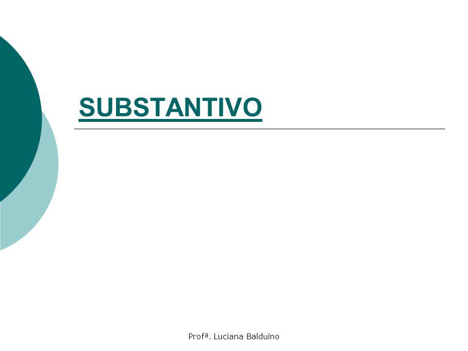 Profª. Luciana Balduíno SUBSTANTIVO