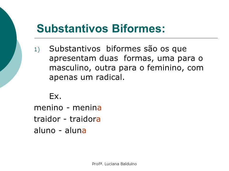 Profª. Luciana Balduíno Substantivos Biformes: 1) Substantivos biformes são os que apresentam duas formas, uma para o masculino, outra para o feminino