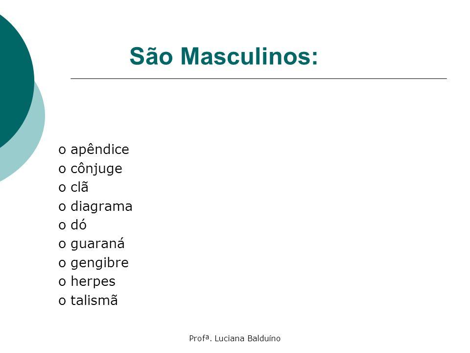 Profª. Luciana Balduíno São Masculinos: o apêndice o cônjuge o clã o diagrama o dó o guaraná o gengibre o herpes o talismã