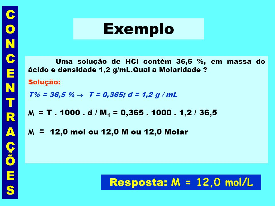 CONCENTRAÇÕESCONCENTRAÇÕES Relações entre C, T e M M como n 1 = m 1 / M 1 m 1 = massa do soluto M 1 = massa molar do soluto M =M =