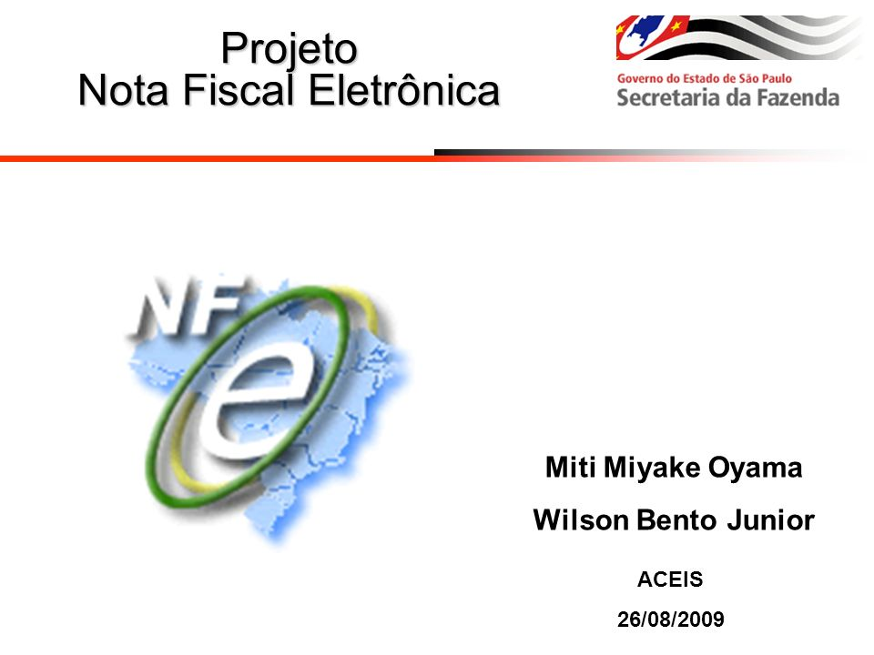 Projeto Nota Fiscal Eletrônica ACEIS 26/08/2009 Miti Miyake Oyama Wilson Bento Junior