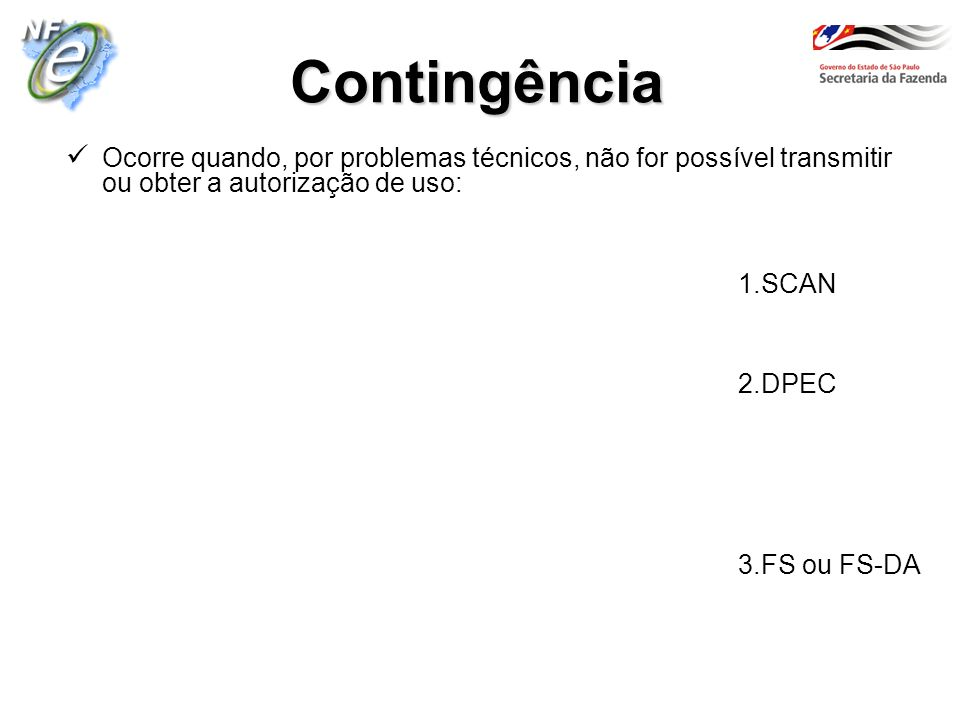 Ocorre quando, por problemas técnicos, não for possível transmitir ou obter a autorização de uso: 1.SCAN 2.DPEC 3.FS ou FS-DA Contingência