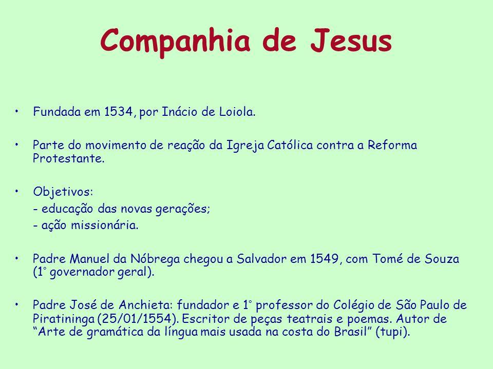 Companhia de Jesus Fundada em 1534, por Inácio de Loiola. Parte do movimento de reação da Igreja Católica contra a Reforma Protestante. Objetivos: - e