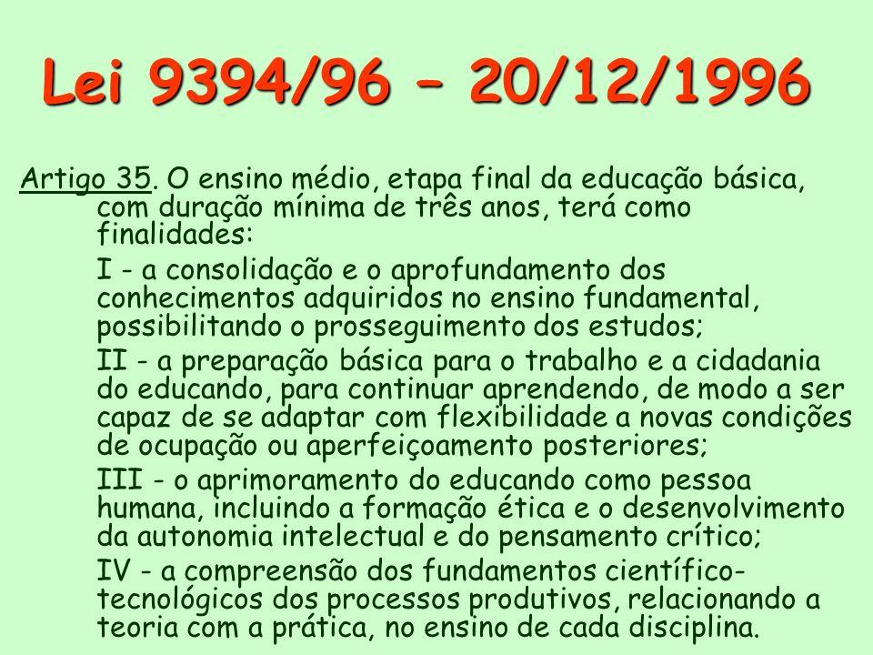 Lei 9394/96 – 20/12/1996 Artigo 35. O ensino médio, etapa final da educação básica, com duração mínima de três anos, terá como finalidades: I - a cons