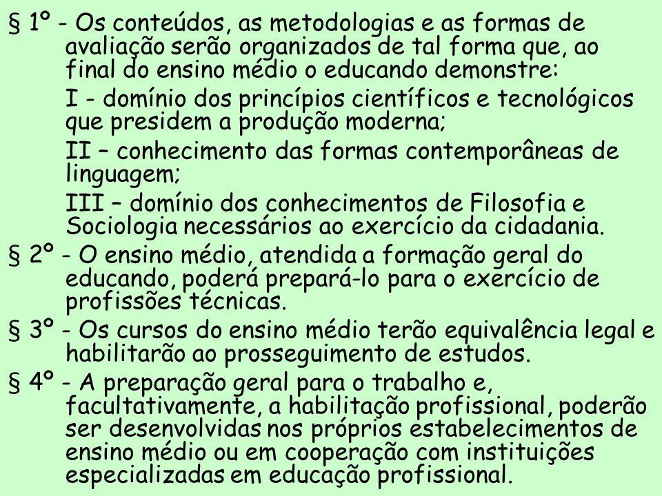 § 1º - Os conteúdos, as metodologias e as formas de avaliação serão organizados de tal forma que, ao final do ensino médio o educando demonstre: I - d