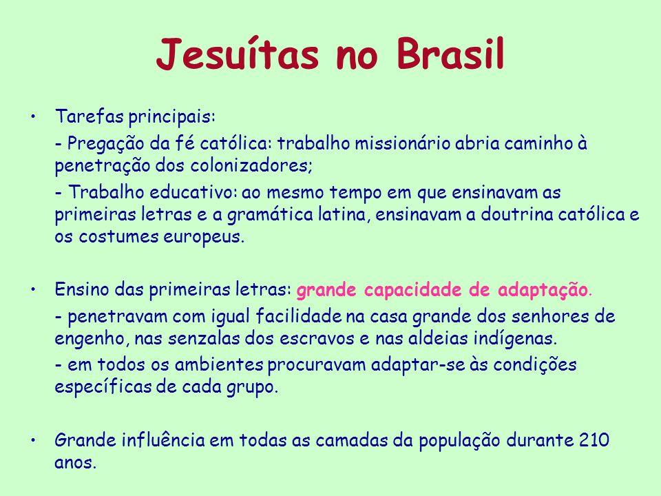 Jesuítas no Brasil Tarefas principais: - Pregação da fé católica: trabalho missionário abria caminho à penetração dos colonizadores; - Trabalho educat