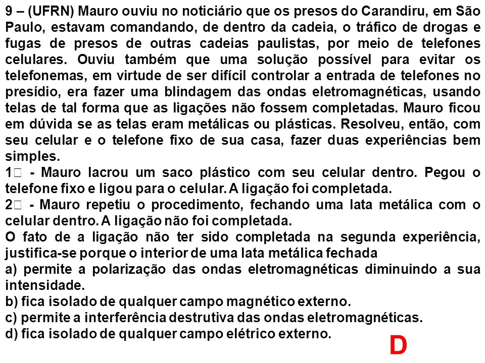9 – (UFRN) Mauro ouviu no noticiário que os presos do Carandiru, em São Paulo, estavam comandando, de dentro da cadeia, o tráfico de drogas e fugas de