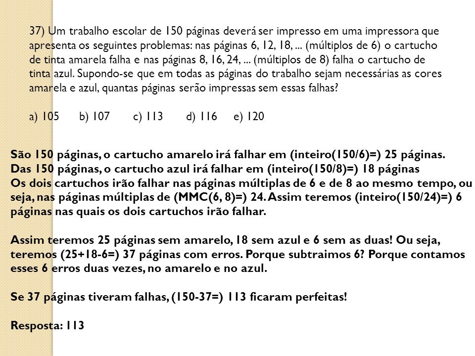 37) Um trabalho escolar de 150 páginas deverá ser impresso em uma impressora que apresenta os seguintes problemas: nas páginas 6, 12, 18,... (múltiplo