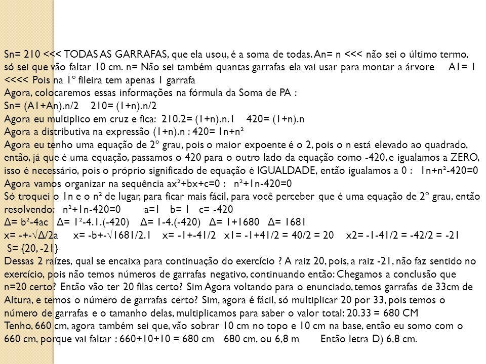 Sn= 210 <<< TODAS AS GARRAFAS, que ela usou, é a soma de todas. An= n <<< não sei o último termo, só sei que vão faltar 10 cm. n= Não sei também quant