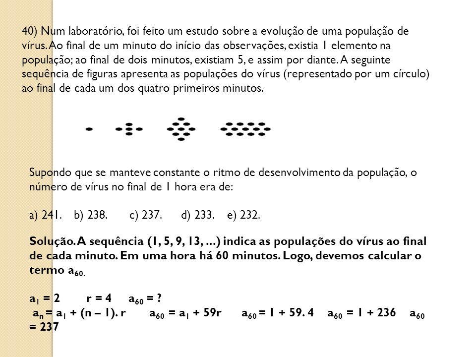 40) Num laboratório, foi feito um estudo sobre a evolução de uma população de vírus. Ao final de um minuto do início das observações, existia 1 elemen