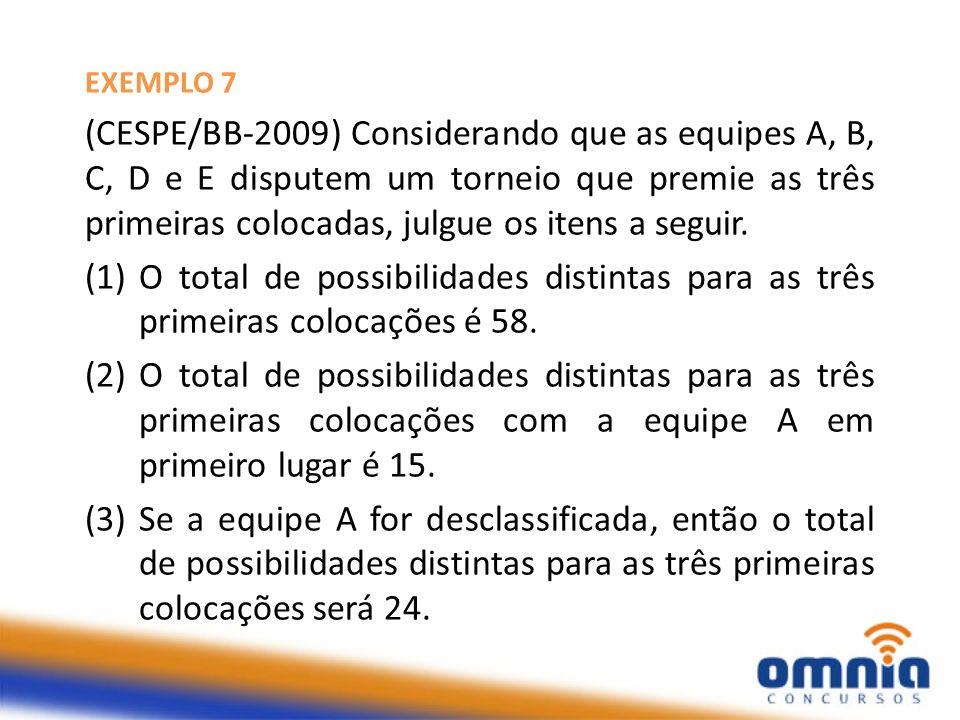 EXEMPLO 7 (CESPE/BB-2009) Considerando que as equipes A, B, C, D e E disputem um torneio que premie as três primeiras colocadas, julgue os itens a seg