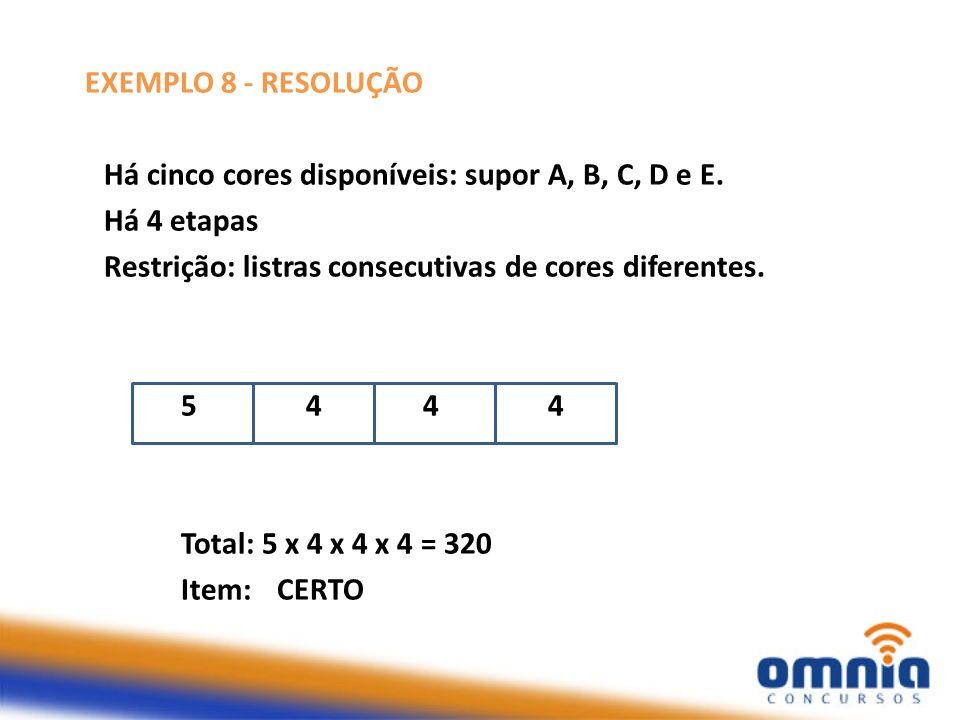 EXEMPLO 8 - RESOLUÇÃO Há cinco cores disponíveis: supor A, B, C, D e E. Há 4 etapas Restrição: listras consecutivas de cores diferentes. 5 4 4 4 Total