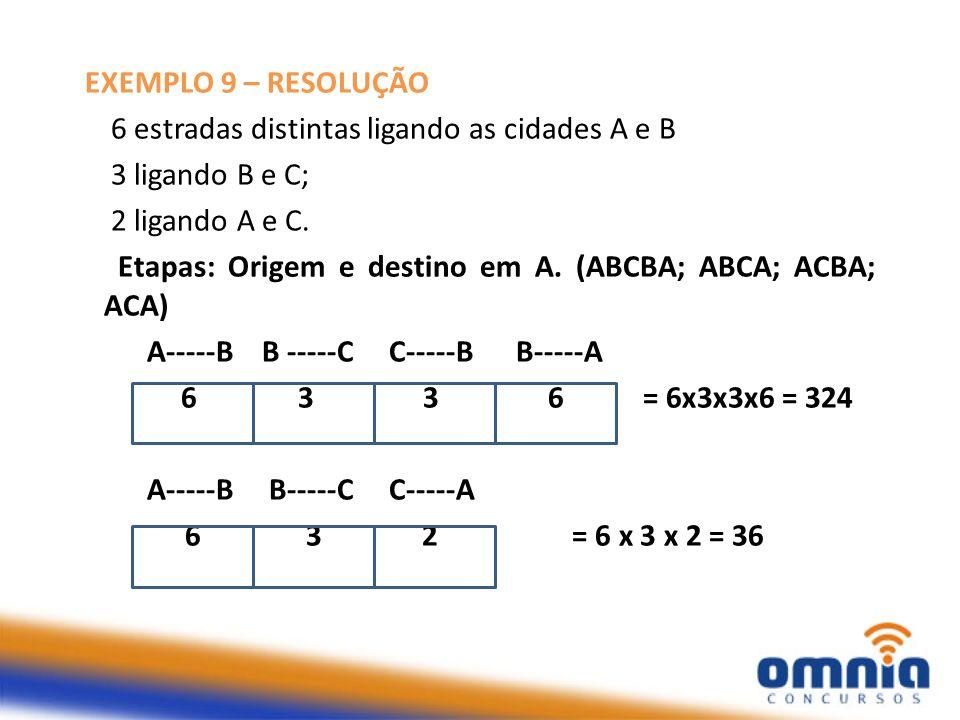 EXEMPLO 9 – RESOLUÇÃO 6 estradas distintas ligando as cidades A e B 3 ligando B e C; 2 ligando A e C. Etapas: Origem e destino em A. (ABCBA; ABCA; ACB