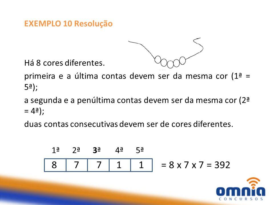 EXEMPLO 10 Resolução Há 8 cores diferentes. primeira e a última contas devem ser da mesma cor (1ª = 5ª); a segunda e a penúltima contas devem ser da m