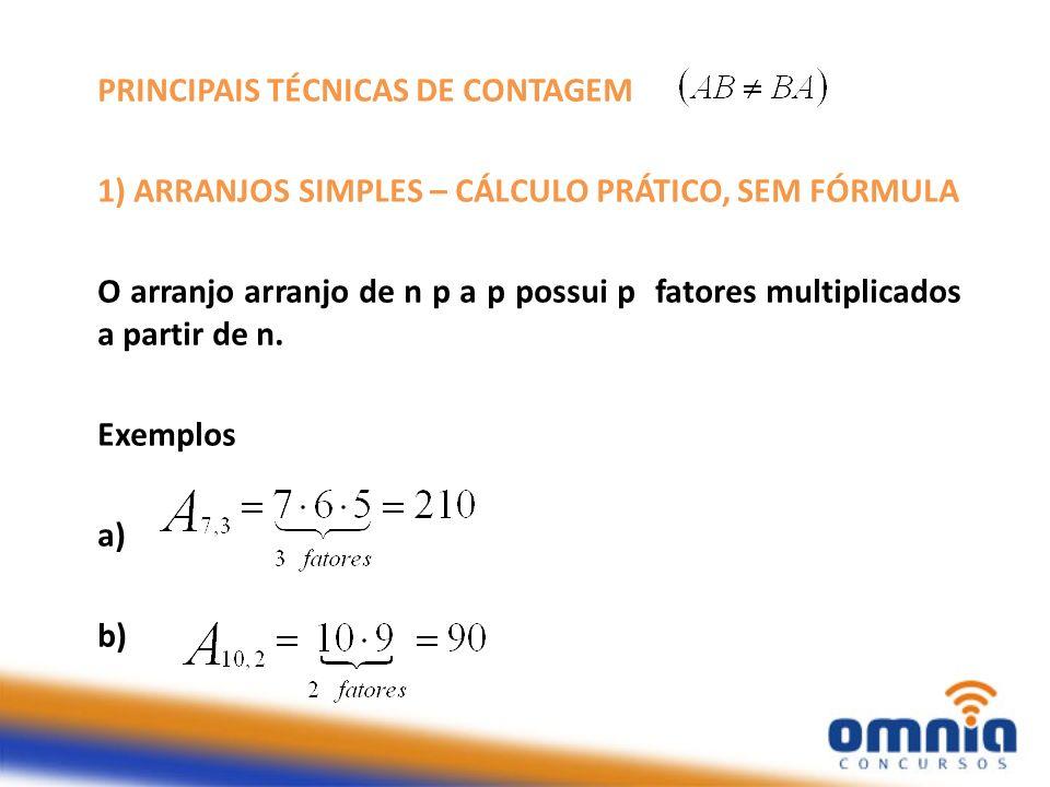 PRINCIPAIS TÉCNICAS DE CONTAGEM 1) ARRANJOS SIMPLES – CÁLCULO PRÁTICO, SEM FÓRMULA O arranjo arranjo de n p a p possui p fatores multiplicados a parti