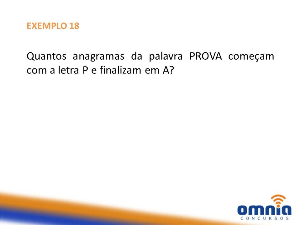 EXEMPLO 18 Quantos anagramas da palavra PROVA começam com a letra P e finalizam em A?