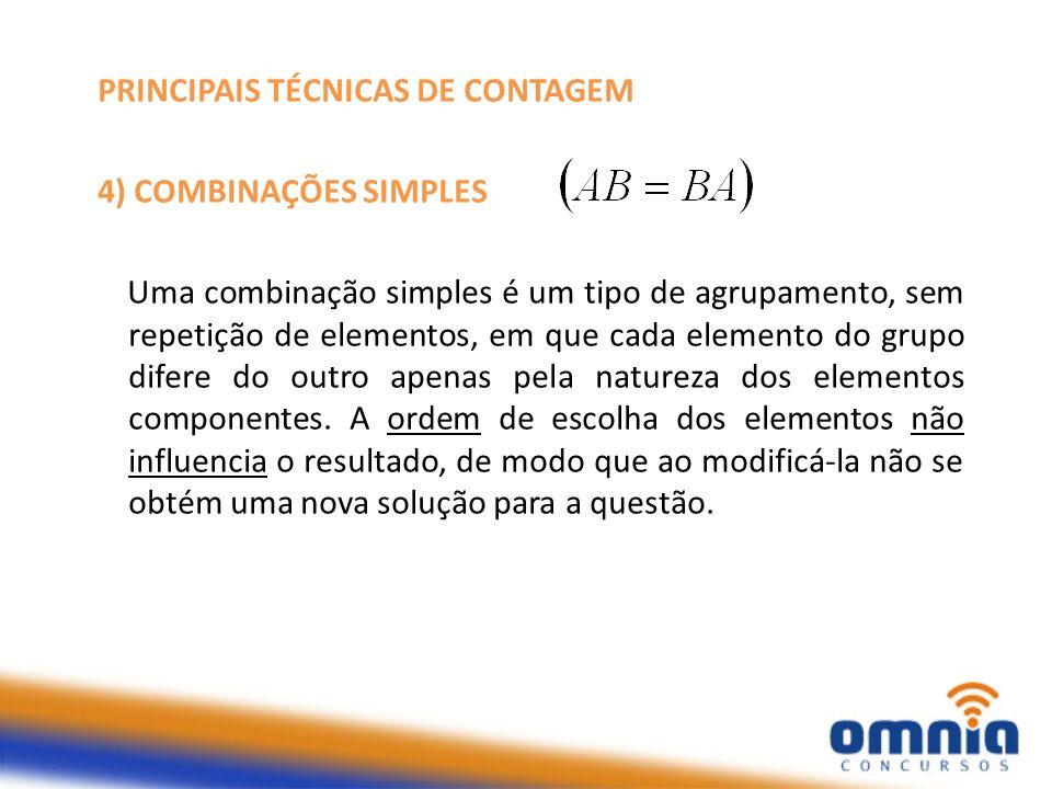 PRINCIPAIS TÉCNICAS DE CONTAGEM 4) COMBINAÇÕES SIMPLES - Fórmula Escolher p elementos distintos entre n possibilidades em que a ordem não é importante.