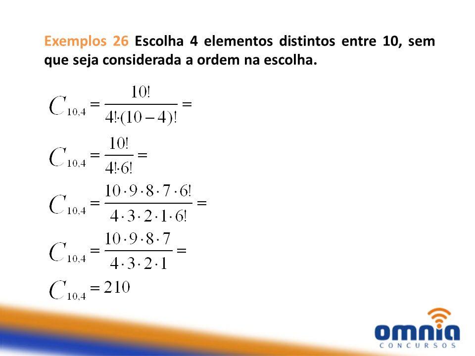 Exemplos 26 Escolha 4 elementos distintos entre 10, sem que seja considerada a ordem na escolha.