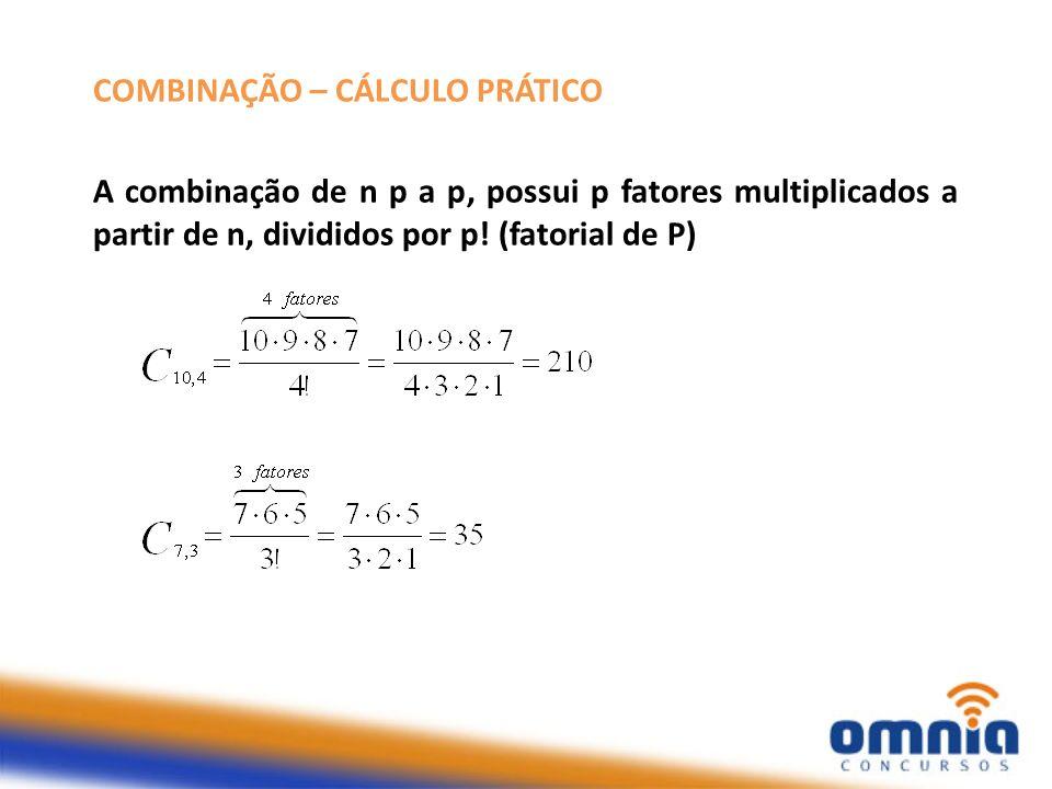 COMBINAÇÃO – CÁLCULO PRÁTICO A combinação de n p a p, possui p fatores multiplicados a partir de n, divididos por p! (fatorial de P)
