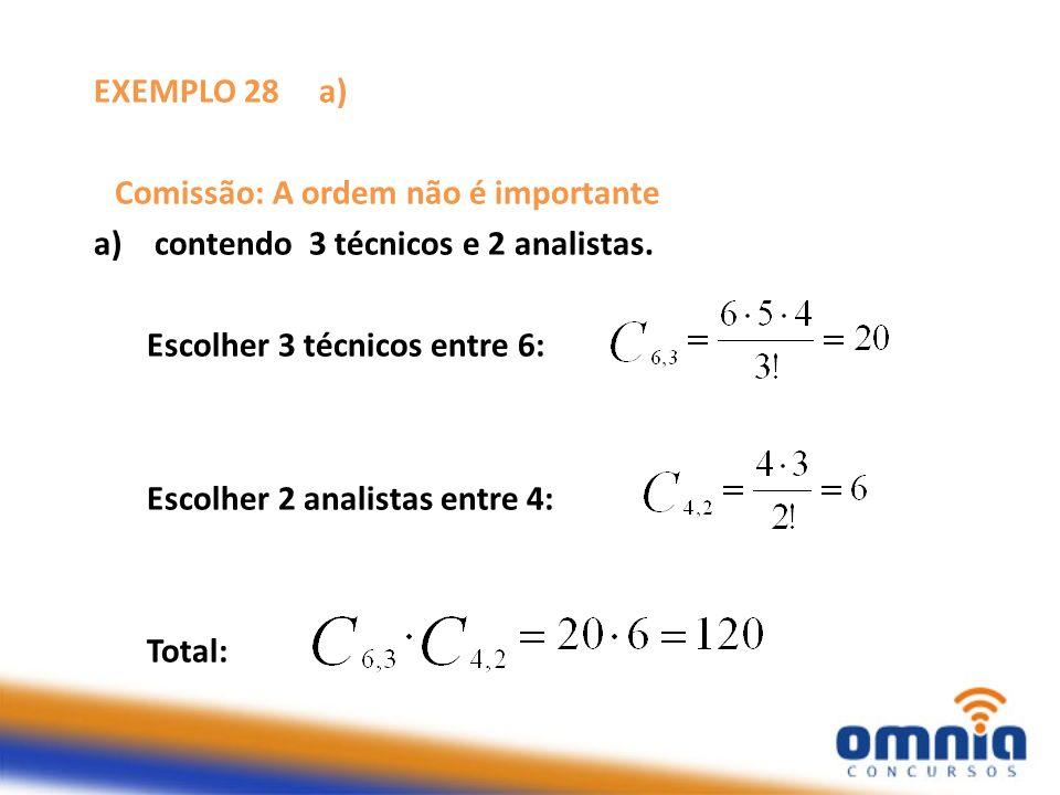 EXEMPLO 28 b) Comissão: A ordem não é importante b) contendo 2 técnicos e 3 analistas.