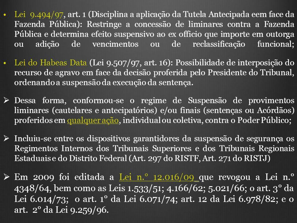 Lei 9.494/97, art. 1 (Disciplina a aplicação da Tutela Antecipada eem face da Fazenda Pública): Restringe a concessão de liminares contra a Fazenda Pú