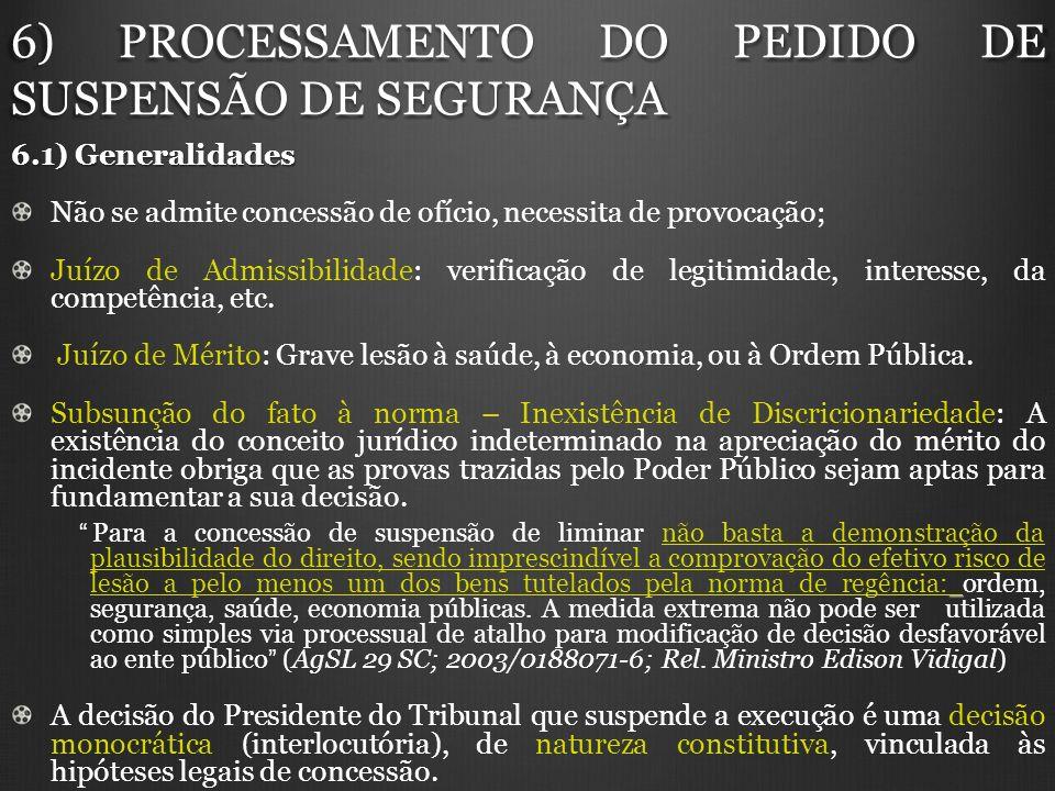 6) PROCESSAMENTO DO PEDIDO DE SUSPENSÃO DE SEGURANÇA 6.1) Generalidades Não se admite concessão de ofício, necessita de provocação; Juízo de Admissibi