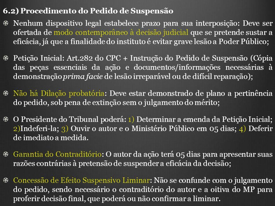 6.2) Procedimento do Pedido de Suspensão Nenhum dispositivo legal estabelece prazo para sua interposição: Deve ser ofertada de modo contemporâneo à de
