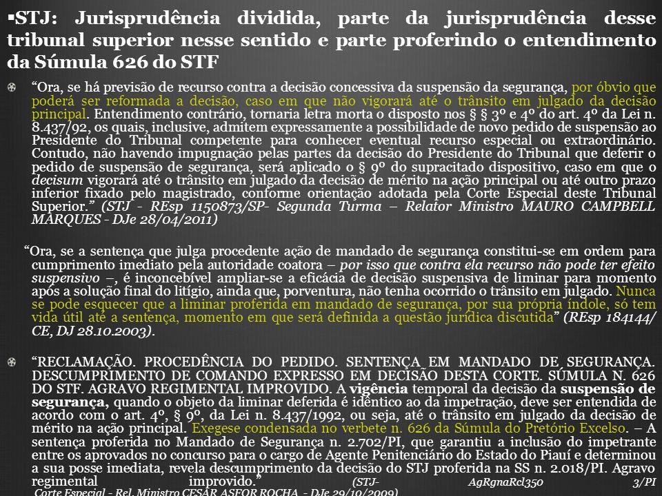 STJ: Jurisprudência dividida, parte da jurisprudência desse tribunal superior nesse sentido e parte proferindo o entendimento da Súmula 626 do STF Ora