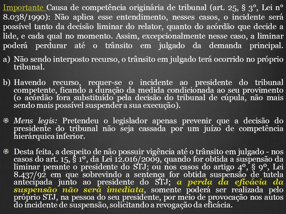 Importante Causa de competência originária de tribunal (art. 25, § 3°, Lei n° 8.038/1990): Não aplica esse entendimento, nesses casos, o incidente ser