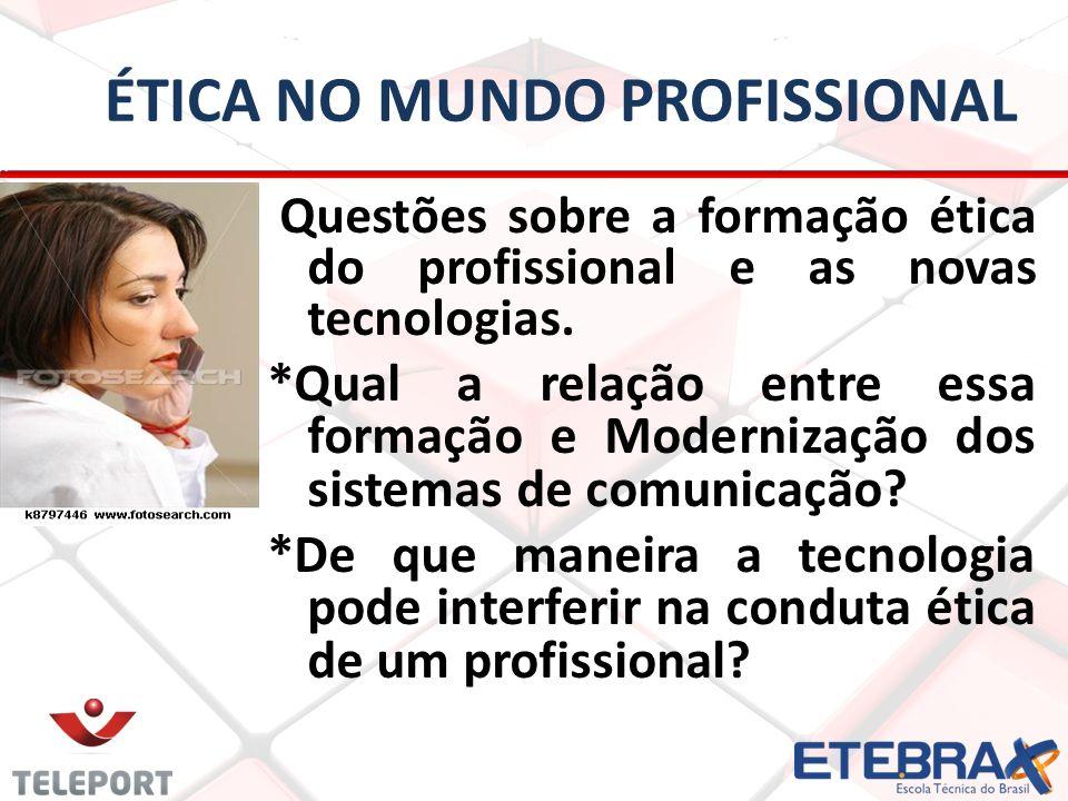 ÉTICA NO MUNDO PROFISSIONAL Questões sobre a formação ética do profissional e as novas tecnologias. *Qual a relação entre essa formação e Modernização