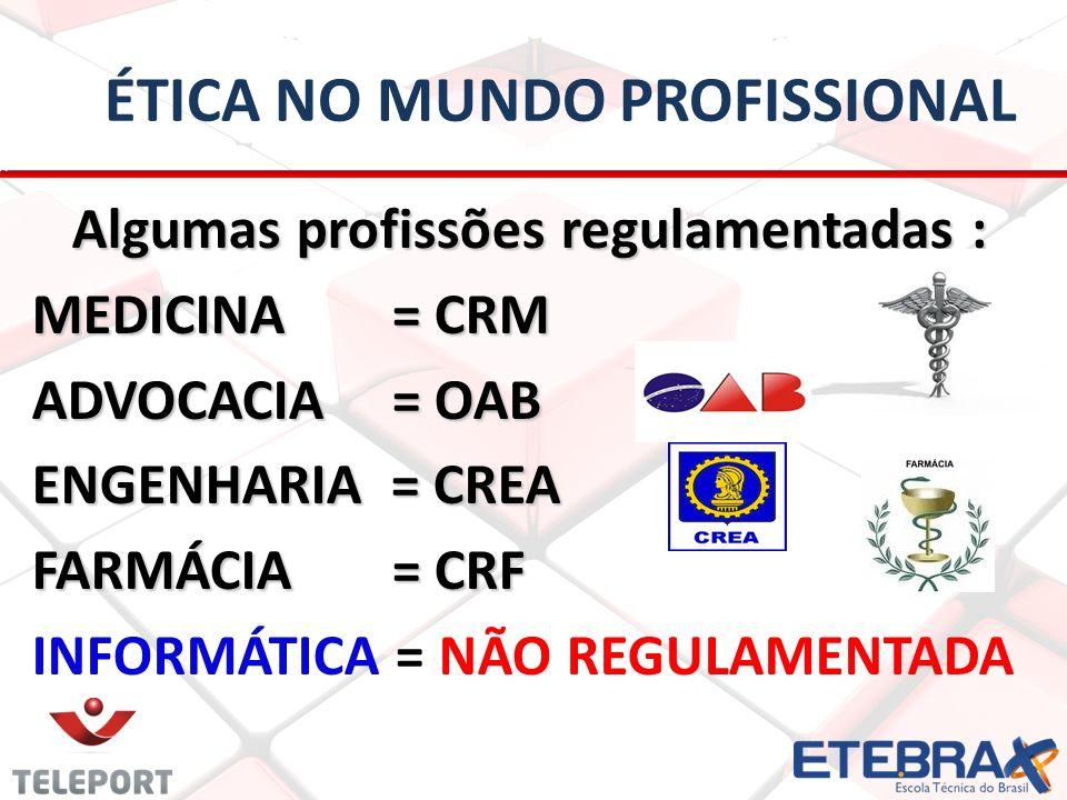 ÉTICA NO MUNDO PROFISSIONAL Algumas profissões regulamentadas : Algumas profissões regulamentadas : MEDICINA = CRM ADVOCACIA = OAB ENGENHARIA = CREA F