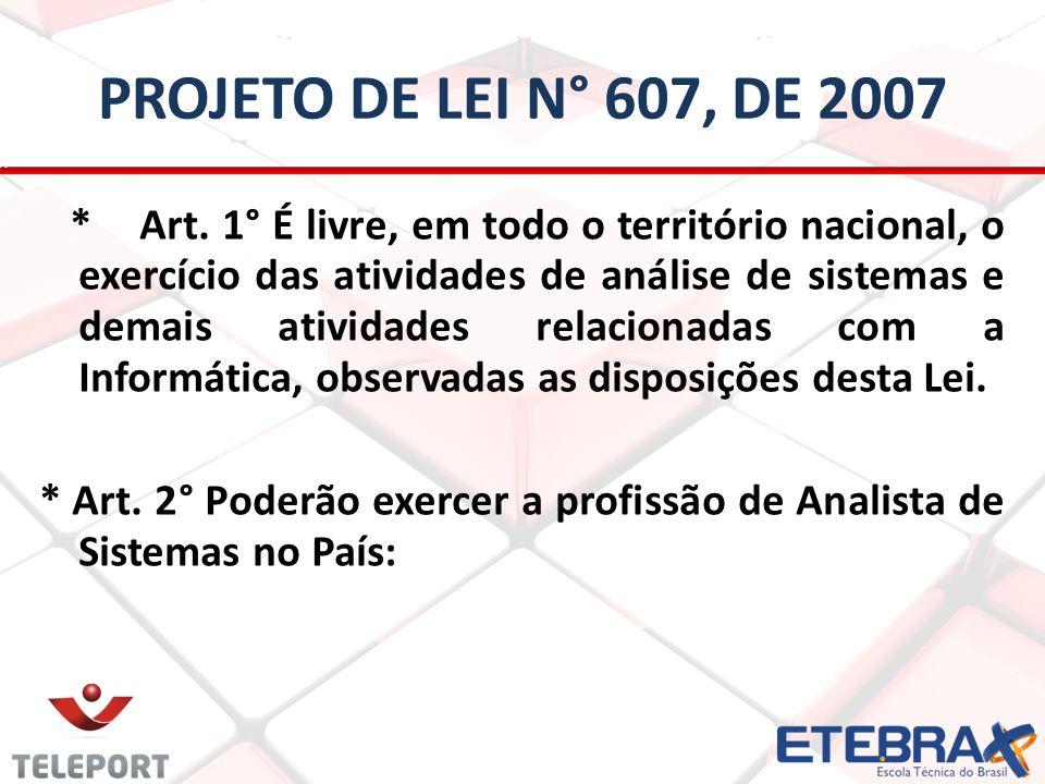 PROJETO DE LEI N° 607, DE 2007 * Art. 1° É livre, em todo o território nacional, o exercício das atividades de análise de sistemas e demais atividades