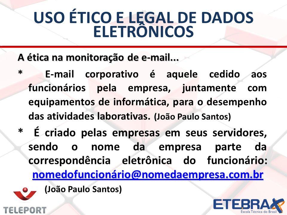 USO ÉTICO E LEGAL DE DADOS ELETRÔNICOS A ética na monitoração de e-mail... * E-mail corporativo é aquele cedido aos funcionários pela empresa, juntame
