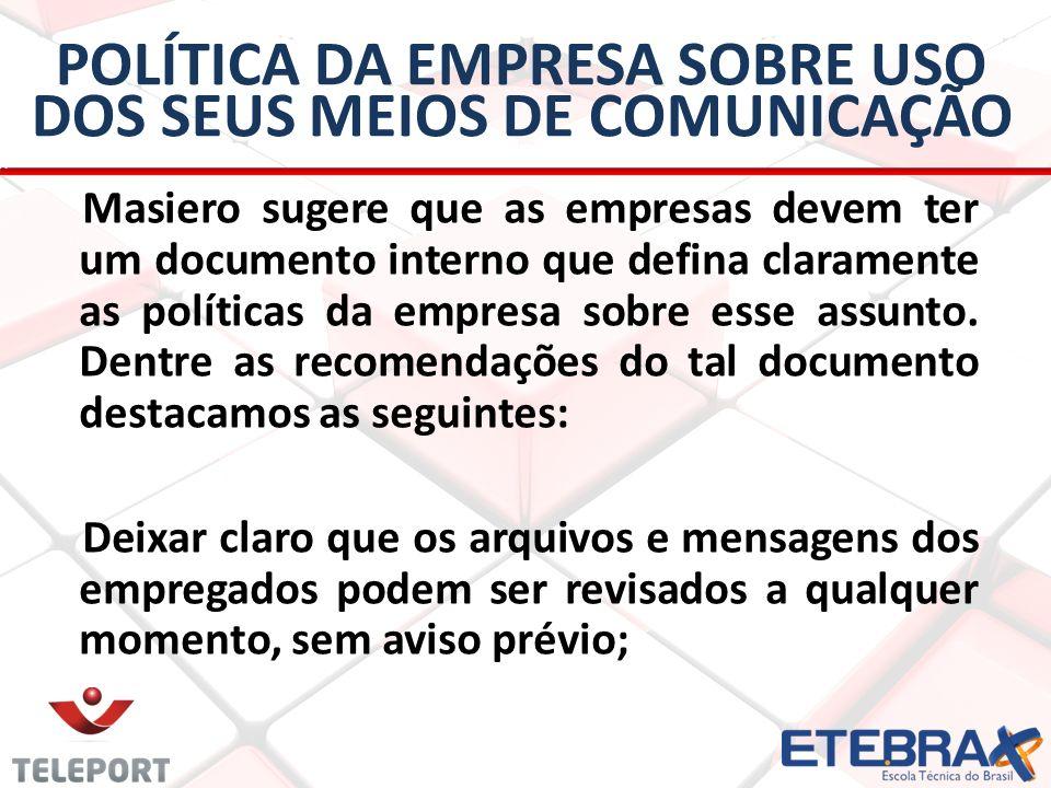 POLÍTICA DA EMPRESA SOBRE USO DOS SEUS MEIOS DE COMUNICAÇÃO Masiero sugere que as empresas devem ter um documento interno que defina claramente as pol