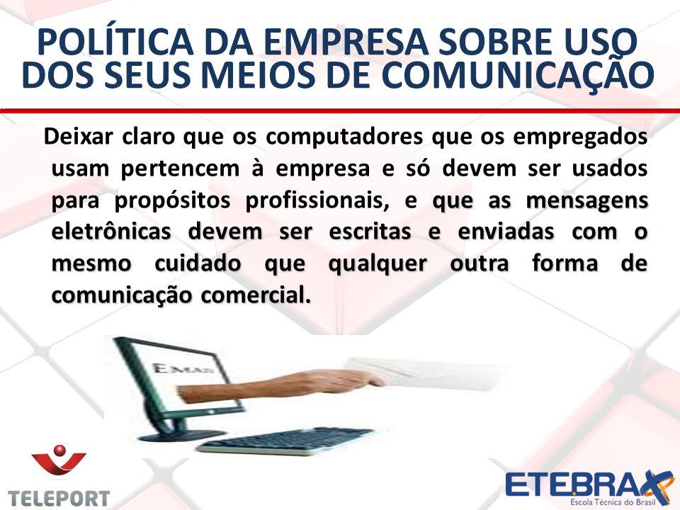 POLÍTICA DA EMPRESA SOBRE USO DOS SEUS MEIOS DE COMUNICAÇÃO que as mensagens eletrônicas devem ser escritas e enviadas com o mesmo cuidado que qualque