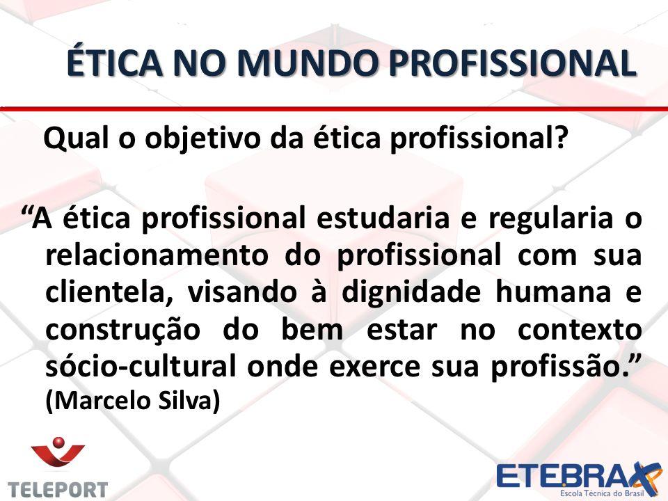 ÉTICA NO MUNDO PROFISSIONAL Qual o objetivo da ética profissional? A ética profissional estudaria e regularia o relacionamento do profissional com sua