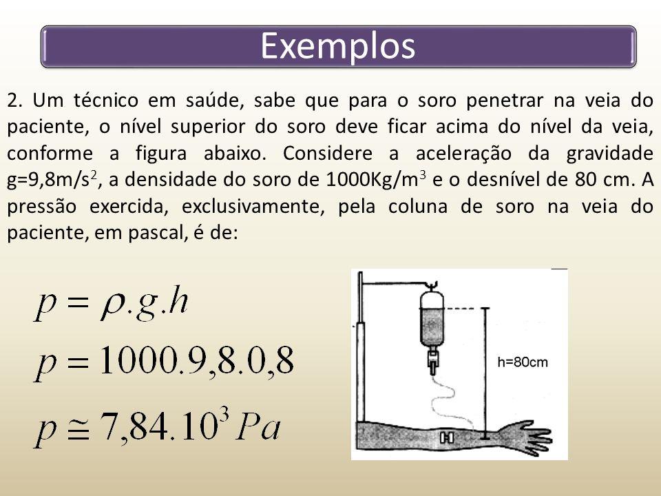 Exemplos 2. Um técnico em saúde, sabe que para o soro penetrar na veia do paciente, o nível superior do soro deve ficar acima do nível da veia, confor