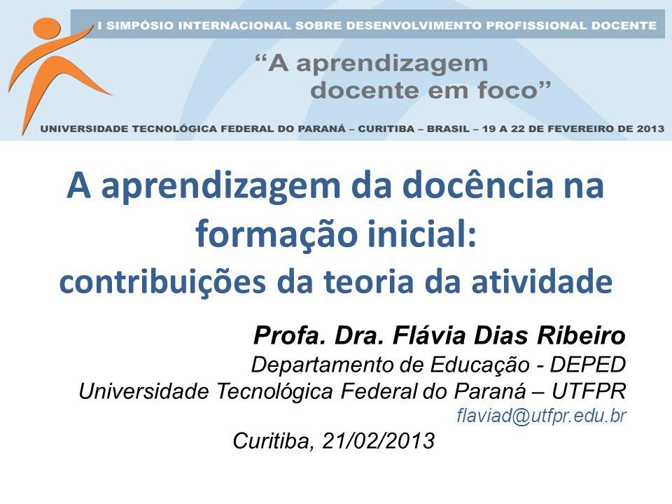 A aprendizagem da docência na formação inicial: contribuições da teoria da atividade Profa. Dra. Flávia Dias Ribeiro Departamento de Educação - DEPED