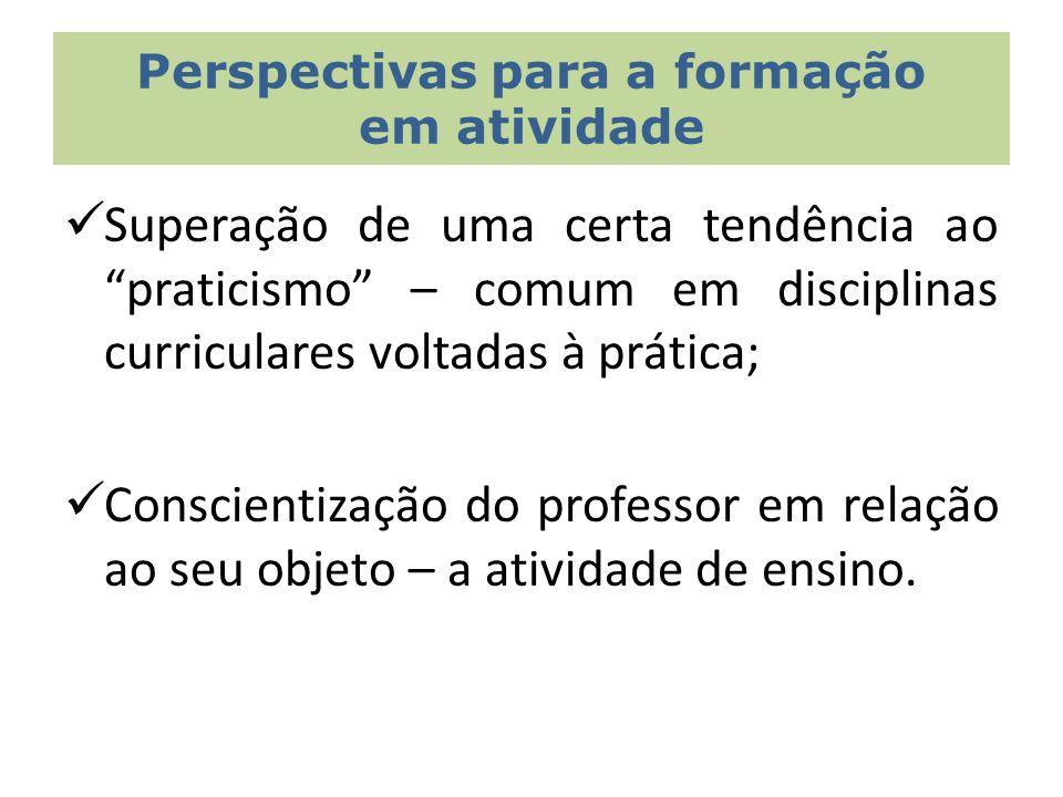 Superação de uma certa tendência ao praticismo – comum em disciplinas curriculares voltadas à prática; Conscientização do professor em relação ao seu