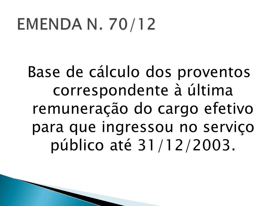 Base de cálculo dos proventos correspondente à última remuneração do cargo efetivo para que ingressou no serviço público até 31/12/2003.