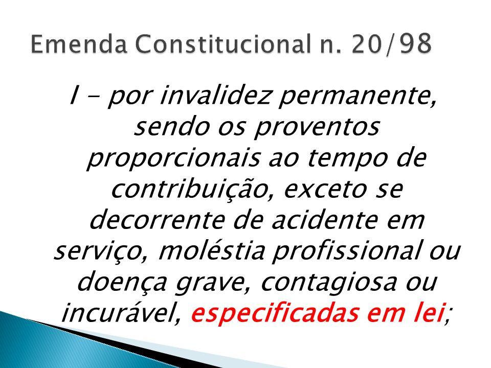 I - por invalidez permanente, sendo os proventos proporcionais ao tempo de contribuição, exceto se decorrente de acidente em serviço, moléstia profissional ou doença grave, contagiosa ou incurável, especificadas em lei;