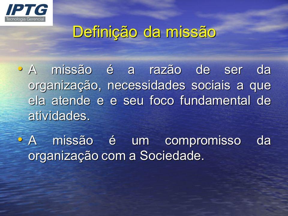 Definição da missão A missão é a razão de ser da organização, necessidades sociais a que ela atende e e seu foco fundamental de atividades. A missão é