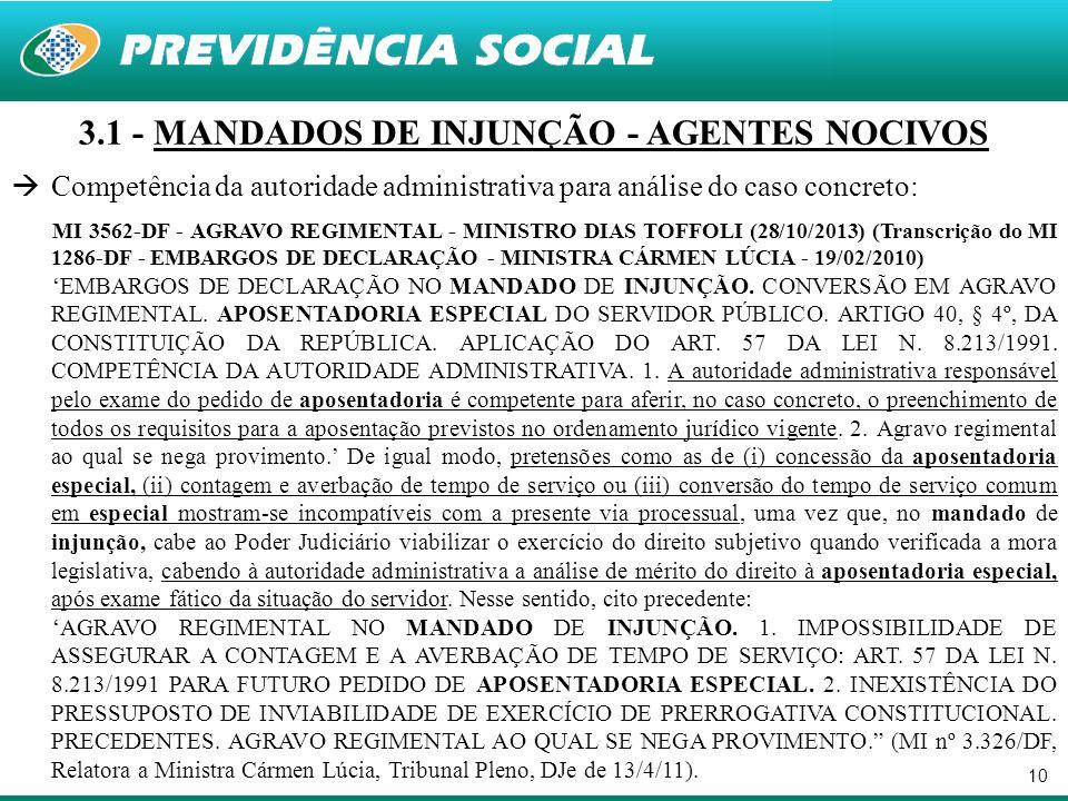 10 3.1 - MANDADOS DE INJUNÇÃO - AGENTES NOCIVOS Competência da autoridade administrativa para análise do caso concreto: MI 3562-DF - AGRAVO REGIMENTAL