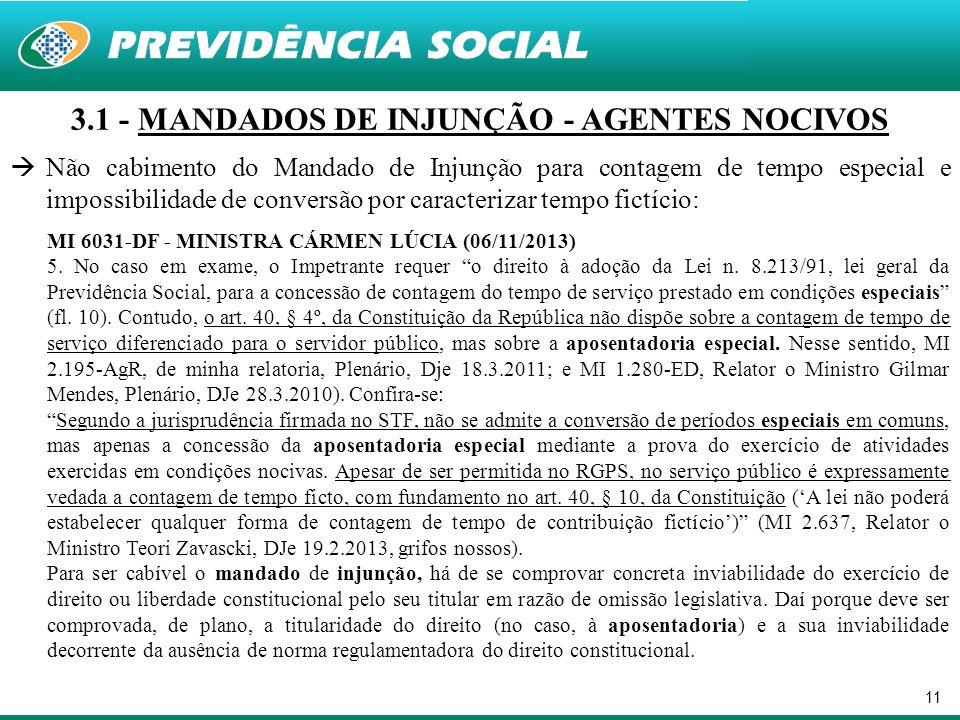 11 3.1 - MANDADOS DE INJUNÇÃO - AGENTES NOCIVOS Não cabimento do Mandado de Injunção para contagem de tempo especial e impossibilidade de conversão po