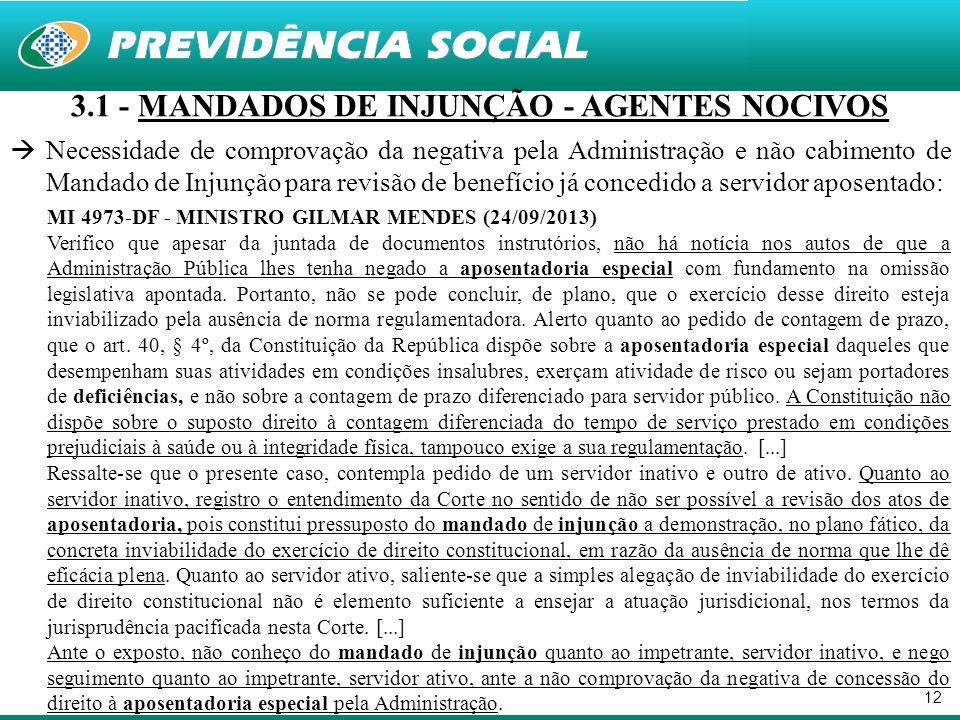12 3.1 - MANDADOS DE INJUNÇÃO - AGENTES NOCIVOS Necessidade de comprovação da negativa pela Administração e não cabimento de Mandado de Injunção para