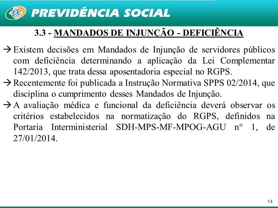 14 3.3 - MANDADOS DE INJUNÇÃO - DEFICIÊNCIA Existem decisões em Mandados de Injunção de servidores públicos com deficiência determinando a aplicação d