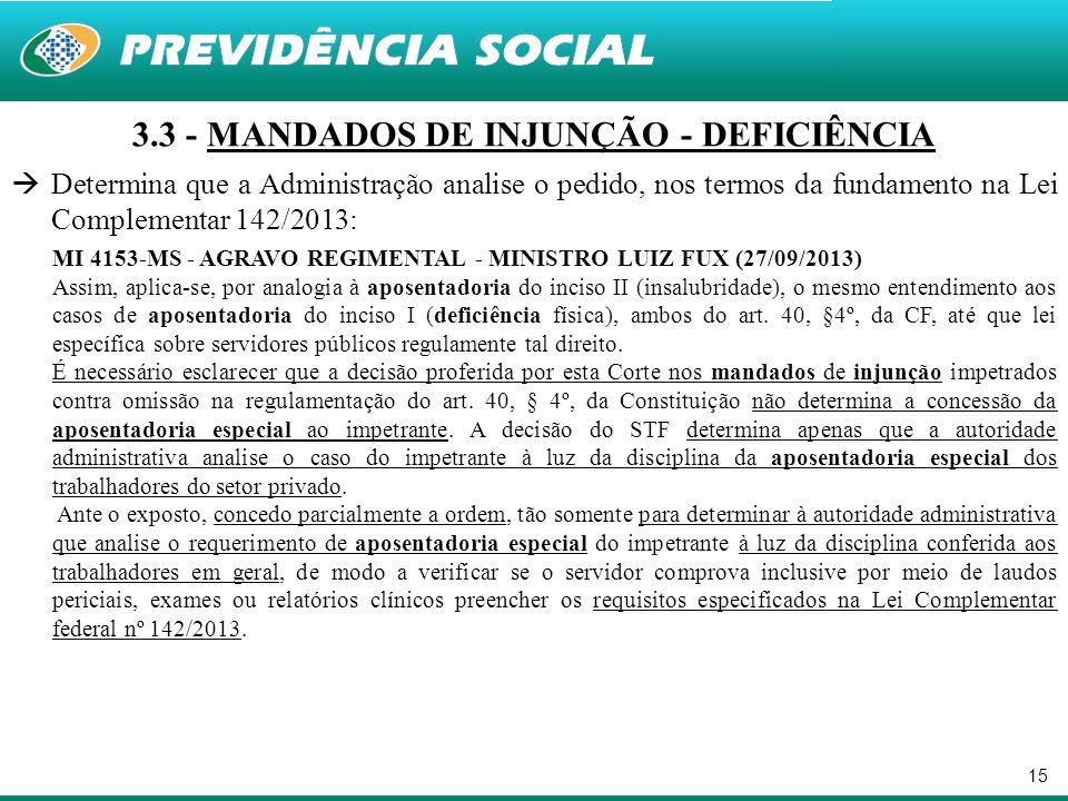 15 3.3 - MANDADOS DE INJUNÇÃO - DEFICIÊNCIA Determina que a Administração analise o pedido, nos termos da fundamento na Lei Complementar 142/2013: MI
