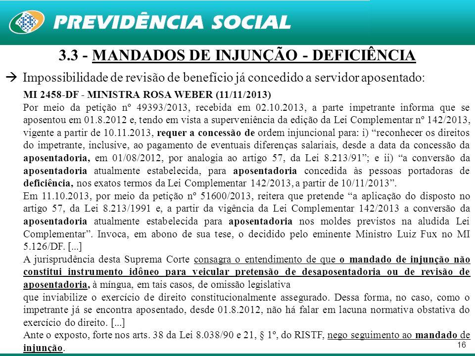 16 3.3 - MANDADOS DE INJUNÇÃO - DEFICIÊNCIA Impossibilidade de revisão de benefício já concedido a servidor aposentado: MI 2458-DF - MINISTRA ROSA WEB