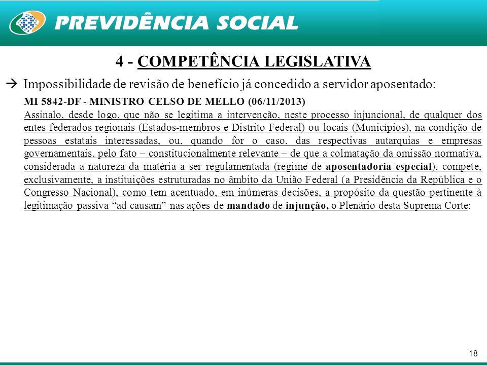 18 4 - COMPETÊNCIA LEGISLATIVA Impossibilidade de revisão de benefício já concedido a servidor aposentado: MI 5842-DF - MINISTRO CELSO DE MELLO (06/11